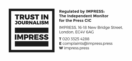 Regulated by IMPRESS: The Independent Monitor for the Press CIC IMPRESS, 16 - 18 New Bridge Street, London EC4V 6AG T 020 3325 4288 E complaints@impress.press W impress.press